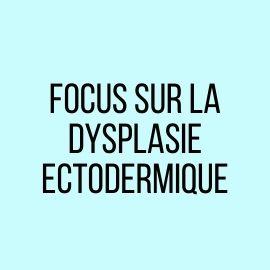 Focus sur la dysplasie ectodermique